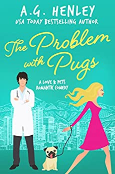 The Problem with Pugs: A Love & Pets Romantic Comedy Series Novel by [Henley, A. G.]