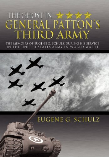 The Ghost in General Patton's Third Army: The Memoirs of Eugene G. Schulz During His Service in the United States Army in World War II