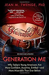 Generation Me - Revised and Updated: Why Today's Young Americans Are More Confident, Assertive, Entitled--and More Miserable Than Ever Before