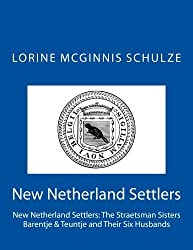 New Netherland Settlers: The Straetsman Sisters Barentje & Teuntje and Their Six Husbands (Volume 2)