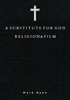 A Substitute for God: Religion & Film by [Ryan, Mark]