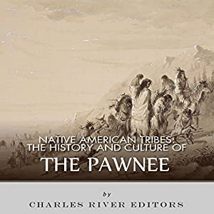Native American Tribes: The History and Culture of the Pawnee Audiobook