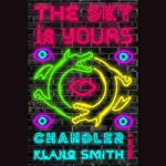 The Sky Is Yours: A Novel   Chandler Klang Smith