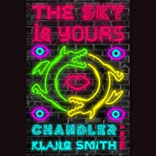 The Sky Is Yours: A Novel Audiobook by Chandler Klang Smith Narrated by Kirsten Potter