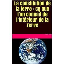 La constitution de la terre : Ce que l'on connaît de l'intérieur de la Terre (French Edition)