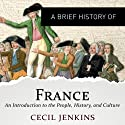 A Brief History of France: Brief Histories Audiobook by Cecil Jenkins Narrated by Tristan Bernays