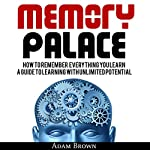 Memory Palace: How to Remember Everything You Learn: A Guide to Learning with Unlimited Potential | Adam Brown