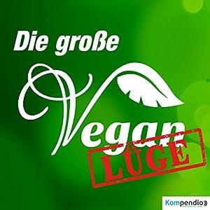 Die große Vegan-Lüge Hörbuch