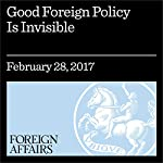 Good Foreign Policy Is Invisible | James Goldgeier,Elizabeth N. Saunders