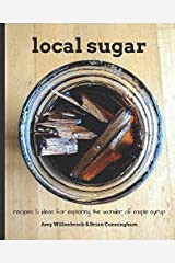 Local Sugar: Recipes & Ideas For Exploring the Wonder of Maple Syrup Paperback