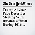 Trump Adviser Page Describes Meeting With Russian Official During 2016 Campaign | Eileen Sullivan,Adam Goldman