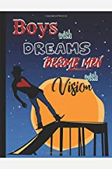 Boys with Dreams Become Men with Vision: Skateboarder Story Journal Composition Notebook to Draw & Write with Half College Ruled Lines Half Blank ... Note and Sketch Workbook on Top & Bottom Paperback