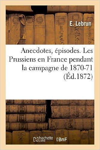 En ligne téléchargement Anecdotes, épisodes. Les Prussiens en France pendant la campagne de 1870-71 pdf, epub