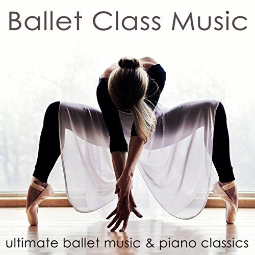 Ballet Class Music – Ultimate Ballet Music & Piano Classics for Dance Lessons, Ballet Barre, Modern Ballet & ()