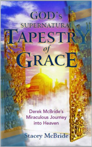 God's Supernatural Tapestry of Grace: Derek McBride's Miraculous Journey into Heaven (Tapestry Angels Two)