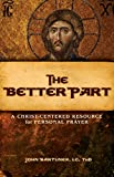 The Better Part: A Christ-Centered Resource for Personal Prayer