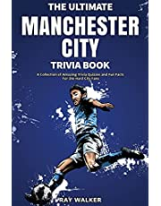The Ultimate Manchester City FC Trivia Book: A Collection of Amazing Trivia Quizzes and Fun Facts for Die-Hard City Fans!