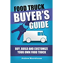 Food Truck Buyer's Guide - Buy, Build and Customize Your Own Food Truck (Food Truck Startup Series Book 4)