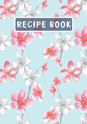 Recipe Book: Blank Notebook To Write In Your Favorite Recipes/Meals – Kitchen Gifts For Men,Women, Mothers, Sisters, Wives, Daughters, Aunty & Grandma(Pink & White Flowers Pattern)