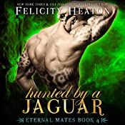 Hunted by a Jaguar: Eternal Mates Paranormal Romance Series, Book 4 | Felicity Heaton