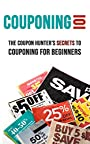 Couponing 101: The Coupon Hunter's Secrets to Couponing for Beginners