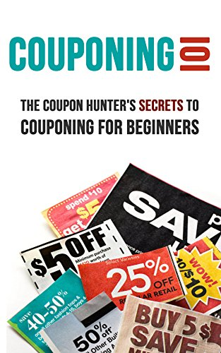 Couponing 101: The Coupon Hunter's Secrets to Couponing for Beginners]()