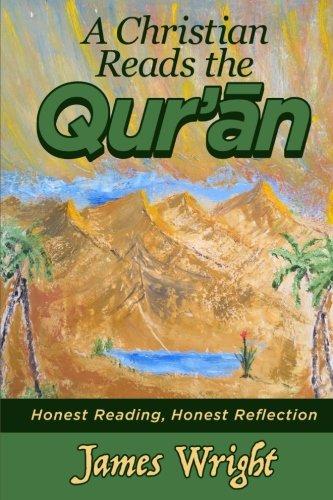 (A Christian Reads the Qur'an: Honest Reading, Honest Reflection)