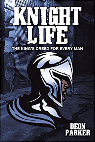 Knight Life: The King's Creed for Every Man