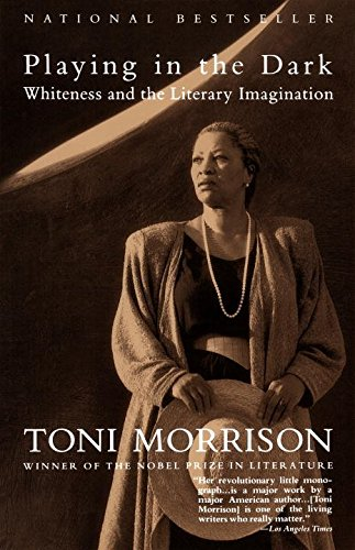 [(Playing in the Dark : Whiteness and the Literary Imagination)] [By (author) Toni Morrison] published on (August, 1993)