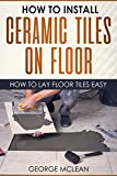 how to tile a kitchen floor How To Install Ceramic Tiles On Floor: How To Lay Floor Tiles Easy