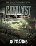 Catalyst Downward Cycle: a Post-Apocalyptic Novel of Survival