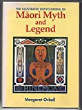 The Illustrated Encyclopedia of Maori Myth and Legend, Orbell, Margaret R., 0908812450