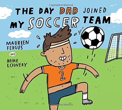 The Day Dad Joined My Soccer Team ebook