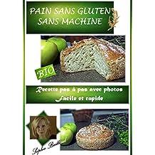 RECETTE DE PAIN SANS GLUTEN SANS MACHINE: RECETTE PAS A PAS SIMPLE ET RAPIDE (French Edition)