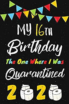 My 16th Birthday The One Where I Was Quarantined 2020 Happy Birthday Gift During Quarantine For