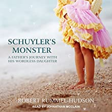 Schuyler's Monster: A Father's Journey with His Wordless Daughter Audiobook by Robert Rummel-Hudson Narrated by Johnathan McClain
