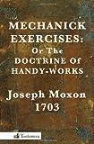 Mechanick Exercises, Joseph Moxon, 0982532903