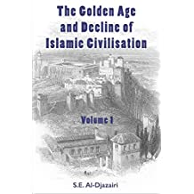 The Golden Age and Decline of Islamic Civilisation, Volume 1