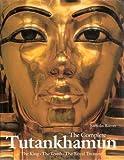 Complete Tutankhamun: The King, the Tomb, the Royal Treasure