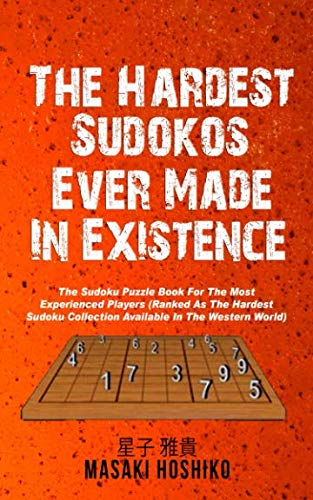 The Hardest Sudokos In Existence: The Sudoku Puzzle Book For The Most Experienced Players (Ranked As The Hardest Sudoku Collection Available In The Western World) (The Hardest Crossword Puzzle In The World)