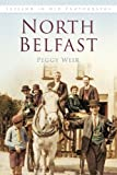 North Belfast in Old Photographs, Peggy Weir, 1845887824