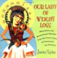Our Lady of Weight Loss: Miraculous and Motivational Musings from the Patron Saint of Permanent Fat Removal