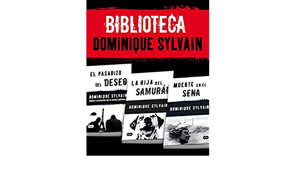 Biblioteca Dominique Sylvain (Pack 3 ebooks): El pasadizo del Deseo + La hija del samurái + Muerte en el Sena (Spanish Edition) - Kindle edition by ...