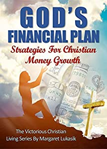 God's Financial Plan: Strategies For Christian Money Growth (Victorious Christian Living Series Book 5)