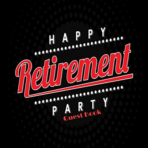Happy Retirement Party Guest Book: Message Logbook Memorabilia For Friends & Family To Write In With Humorous Inspirational Quotes Use For Names & ... Wishes And Comments S (Retirement Greeting)