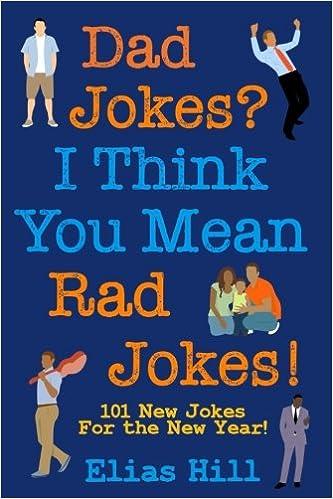 cb1b1086 Dad Jokes? I Think You Mean Rad Jokes!: 101 New Dad Jokes For The New Year:  Elias Hill, Katherine Hogan: 9781985039926: Amazon.com: Books