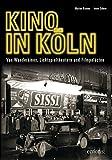 Kino in Köln: Von Wanderkinos, Lichtspieltheatern und Filmpalästen