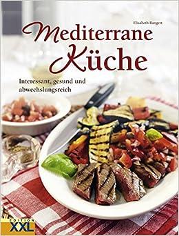 Mediterane Küche mediterrane küche interessant gesund und abwechslungsreich amazon