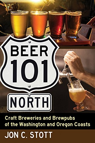 Beer 101 North: Craft Breweries and Brewpubs of the Washington and Oregon (North Coast Beer)