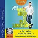 Vivez mieux et plus longtemps Audiobook by Michel Cymes, Patrice Romedenne Narrated by Olivier Chauvel